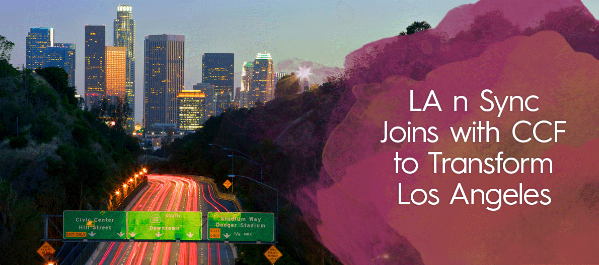 LA n Sync Joins with CCF to Transform Los Angeles