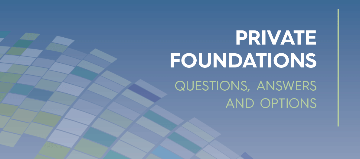 Private Foundations: Questions, Answers & Options