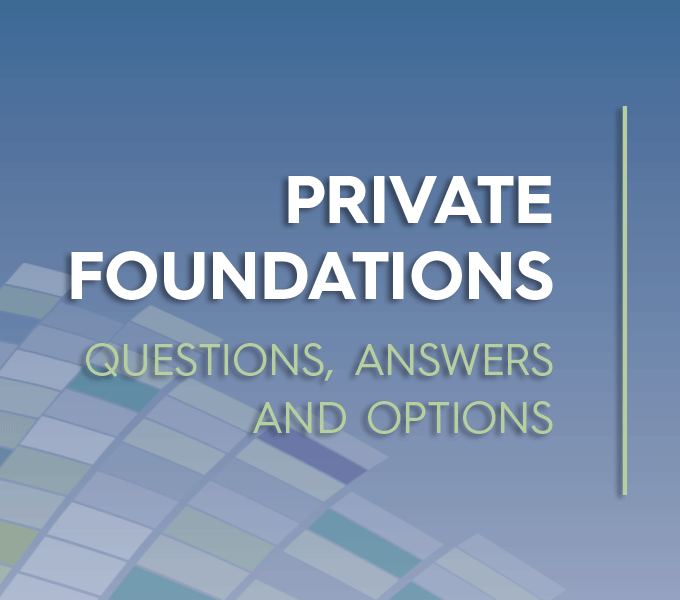 Private Foundations: Questions, Answers and Options