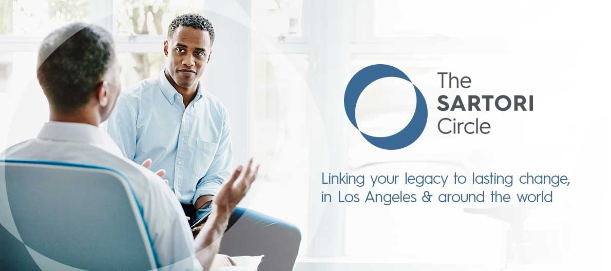 The Sartori Circle: Linking your legacy to lasting change, in L.A. & around the world.